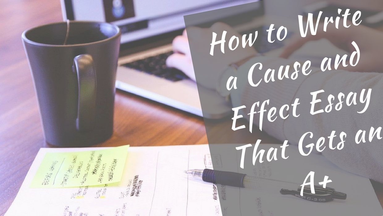 how to write a cause and effect essay that gets an a